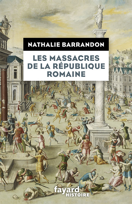 Les massacres de la République romaine - Nathalie Barrandon - Éditions Fayard - 9782213671314